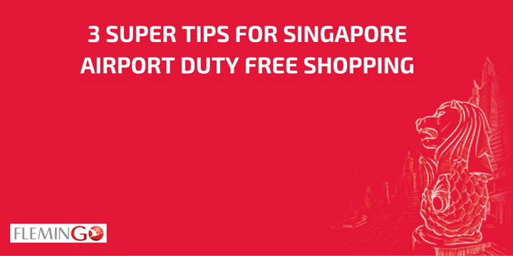3 Super Tips for Singapore Airport Duty Free Shopping