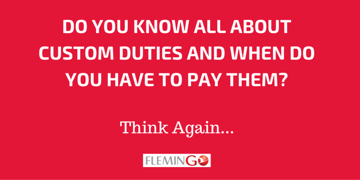 What are Custom Duties and When do You Have to Pay them?