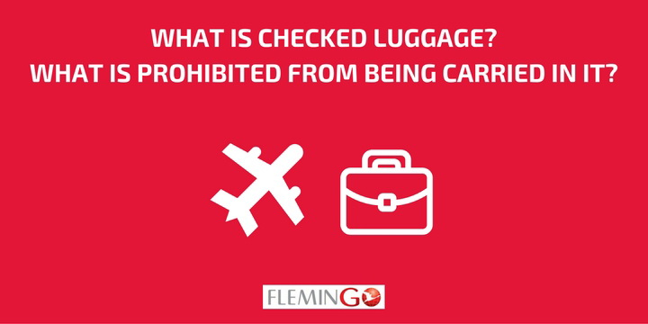 What is Checked Luggage? What Items are Prohibited from Being Carried in it?
