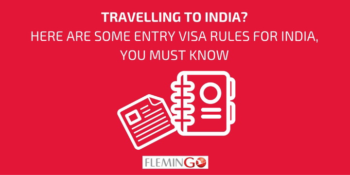 Travelling to India? Here are some Entry Visa Rules for India, You MUST Know