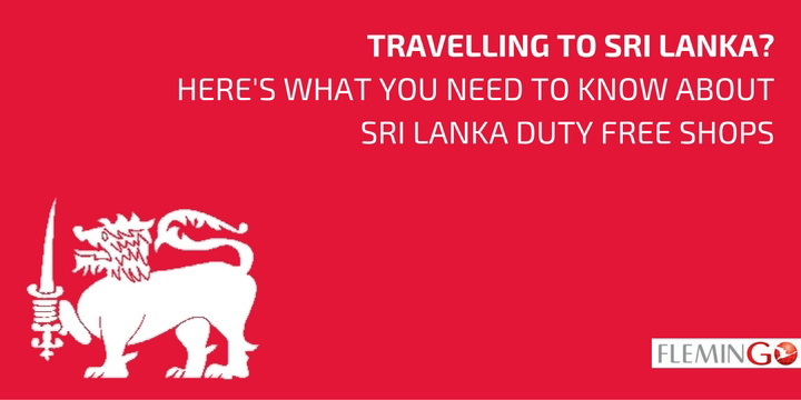 Travelling to Sri Lanka? Here's what you need to know about Sri Lanka Duty Free Shops